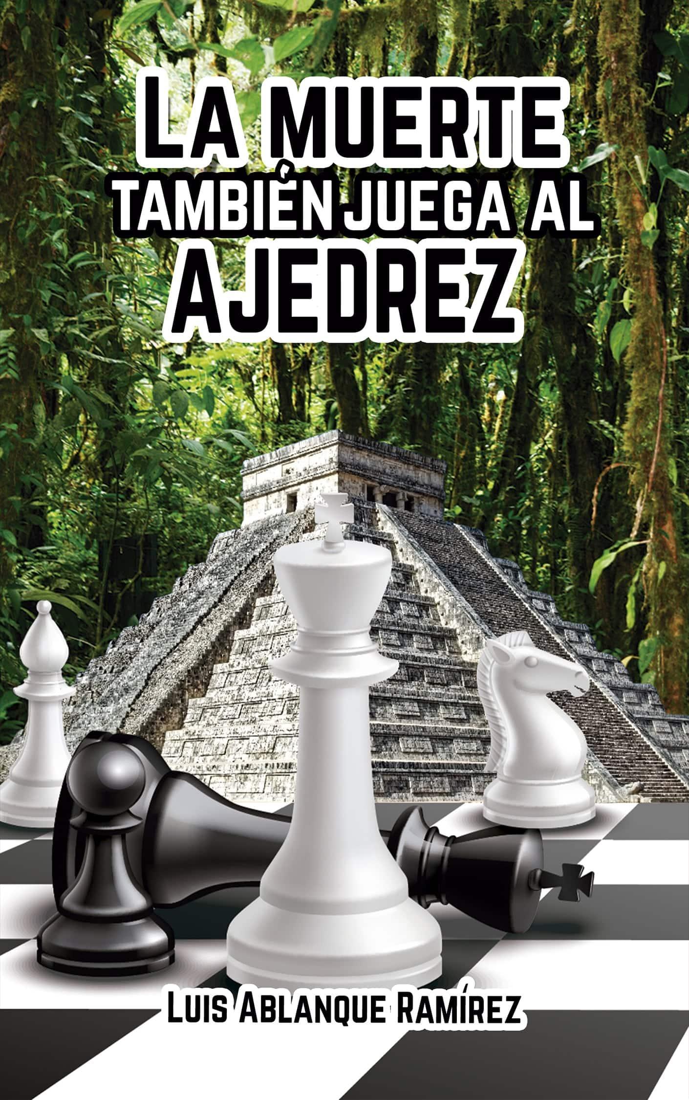 La muerte también juega al ajedrez Luis Ablanque Ramírez