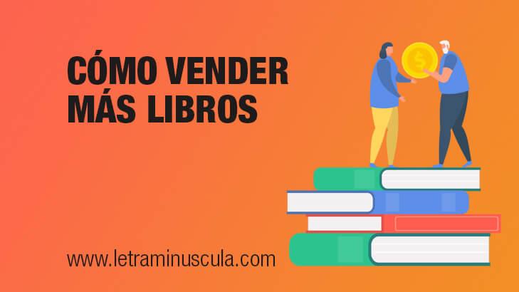 Cómo vender más libros: cómo ser un escritor de éxito