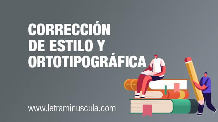 Corrección de estilo y ortotipográfica: necesitas ambas correcciones