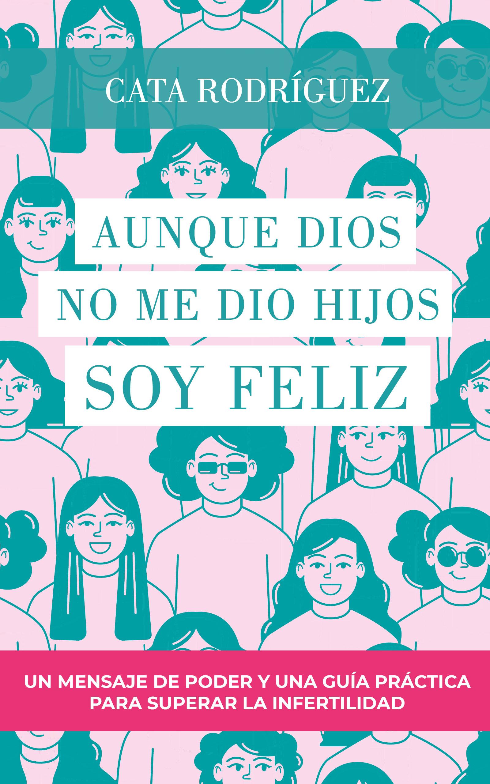 Aunque Dios no me dio hijos SOY FELIZ, de Catalina Rodríguez