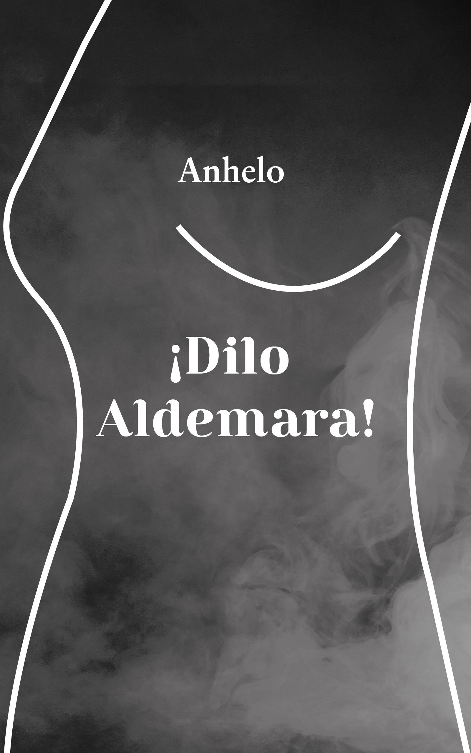 ¡Dilo Aldemara!, de Anhelo