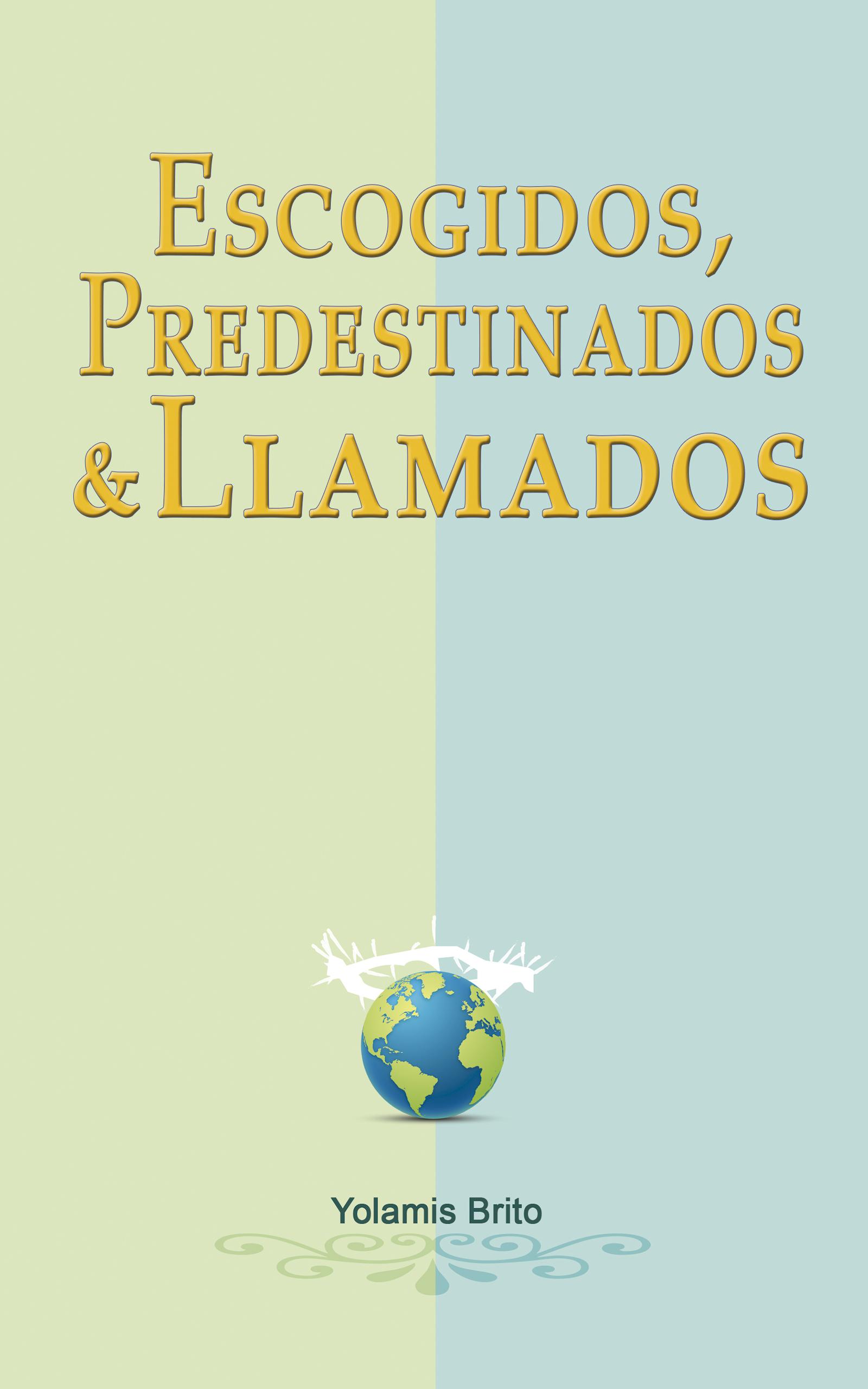 Portada EBook Escogidos, Predestinados & Llamados YOLAMIS BRITO