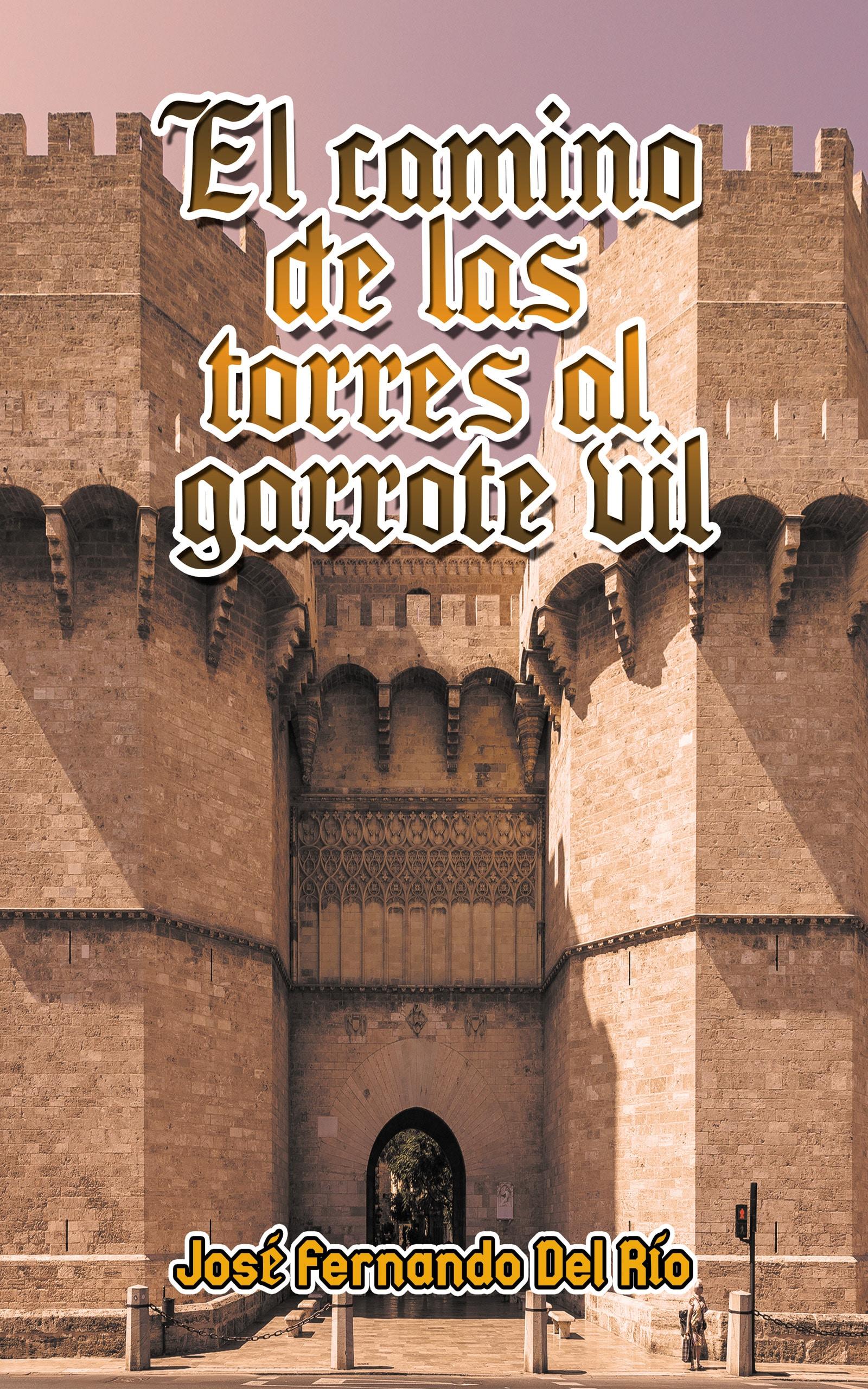 Portada EBook El camino de las torres al garrote vil JOSÉ FERNANDO DEL RÍO