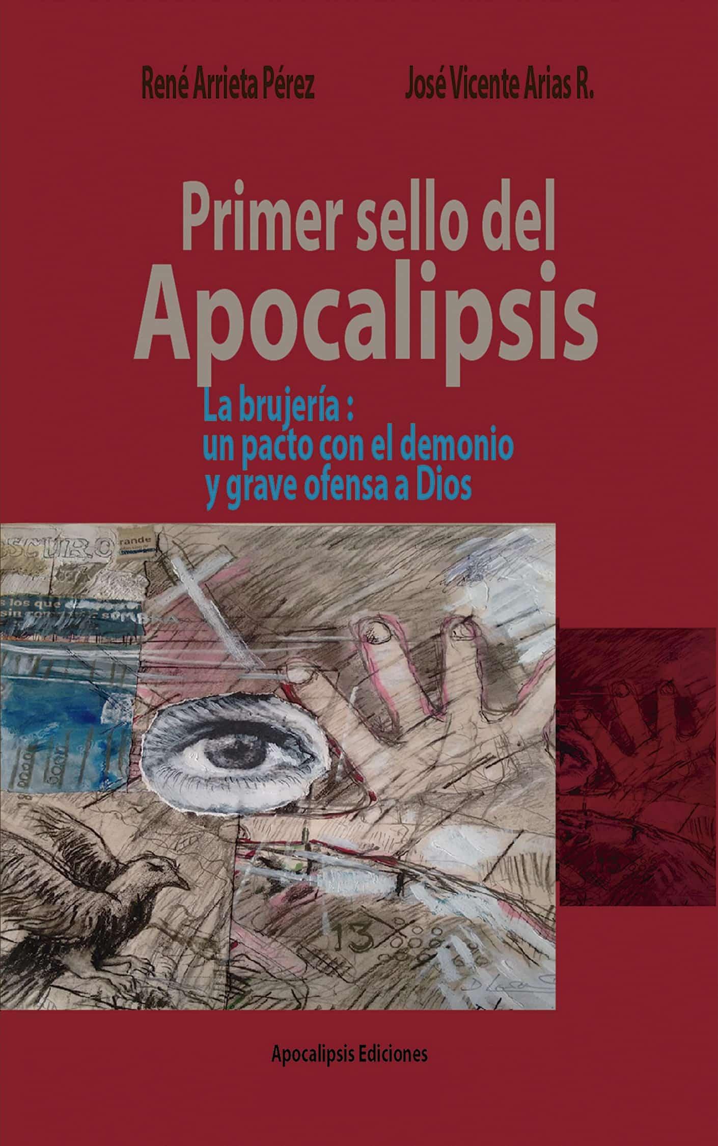 Primer sello del Apocalipsis RENÉ ARRIETA PÉREZ Y JOSÉ VICENTE ARIAS R.