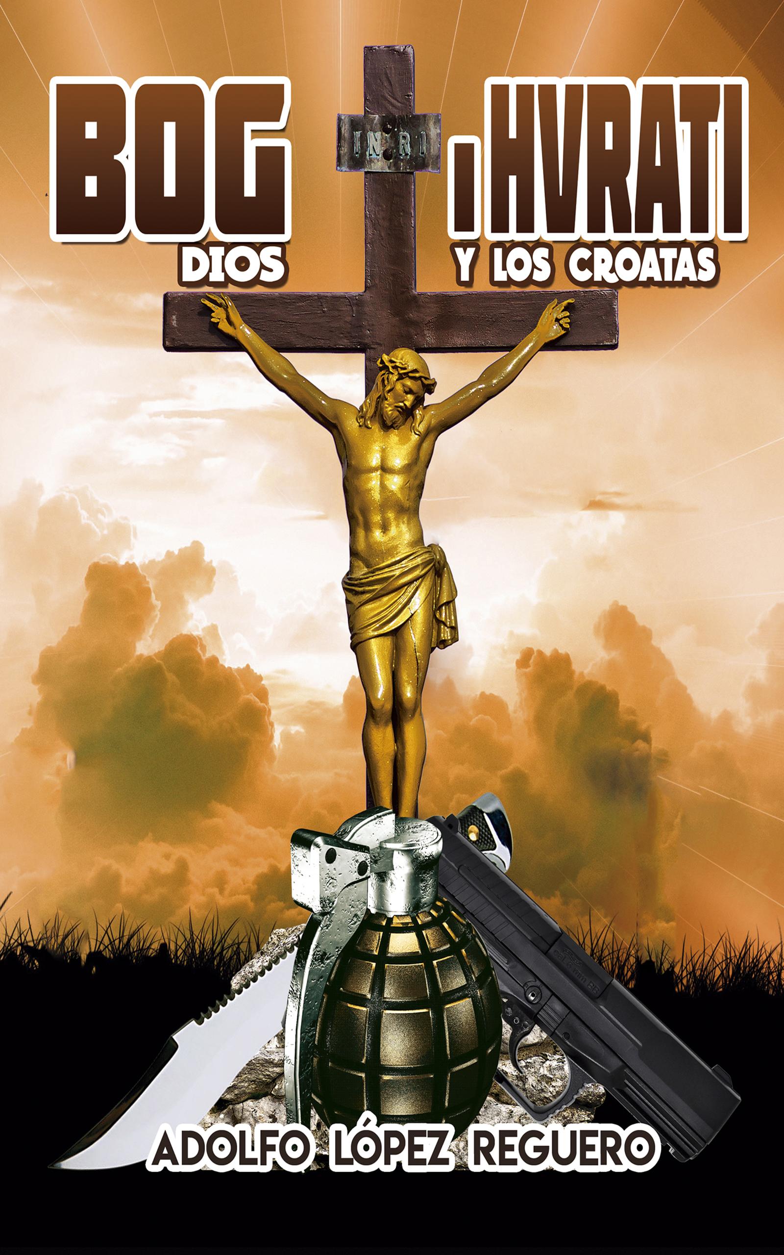 BOG i HVRATI: Dios y los croatas ADOLFO LÓPEZ REGUERO
