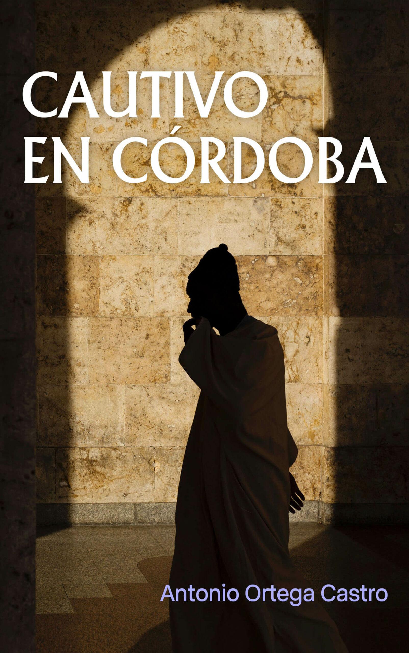 Cautivo en Córdoba, de Antonio Ortega Castro