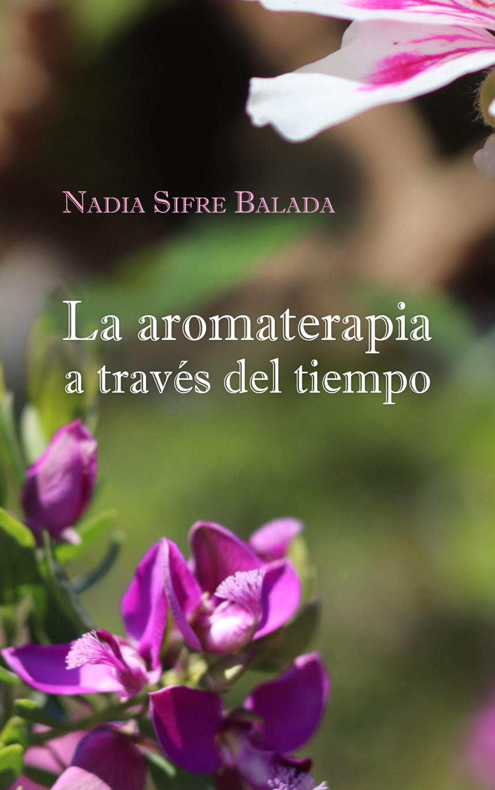 La aromaterapia a través del tiempo, de Nadia Sifre Balada