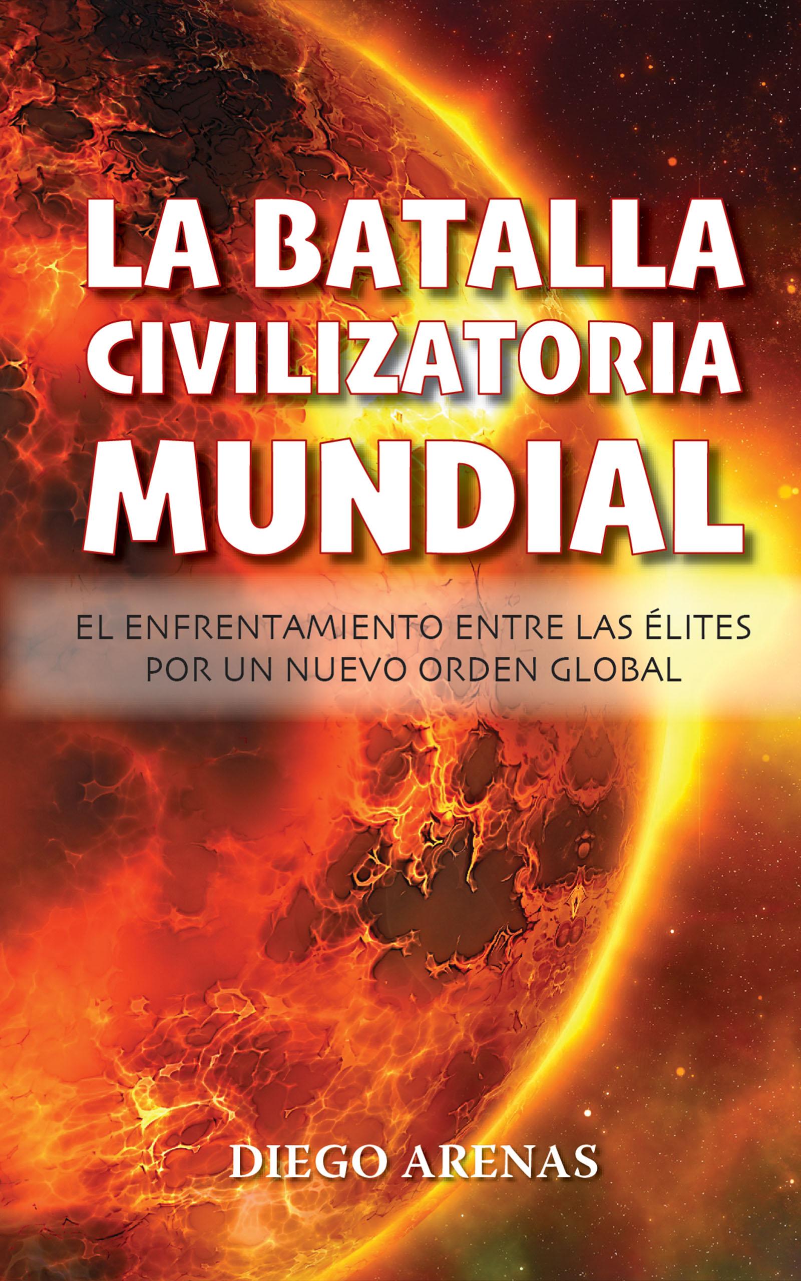 La batalla civilizatoria mundial, de Diego Arenas