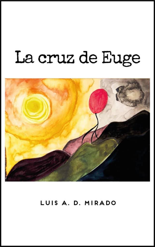 La cruz de Euge, de Luís A. D. Mirado