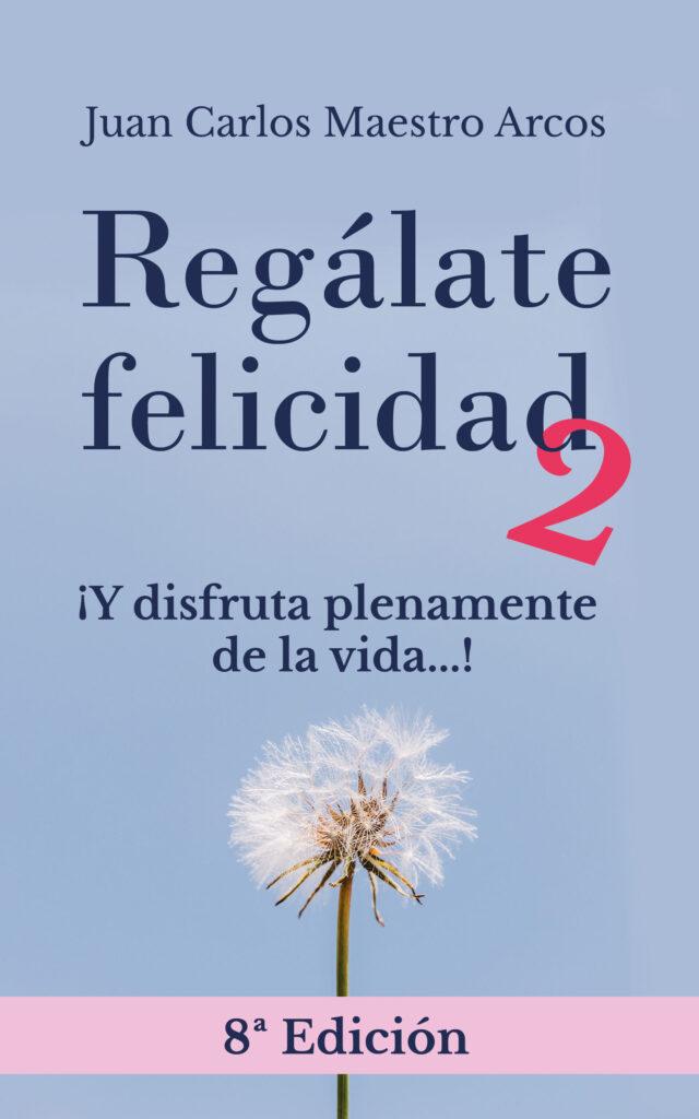 Regálate Felicidad 2, de Juan Carlos Mestro Arcos