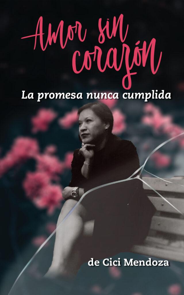 Amor sin corazón, de Cici Mendoza