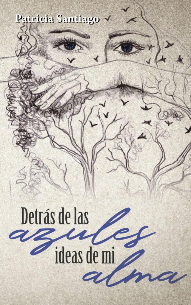 Detrás de las azules ideas de mi alma, de Patricia Santiago