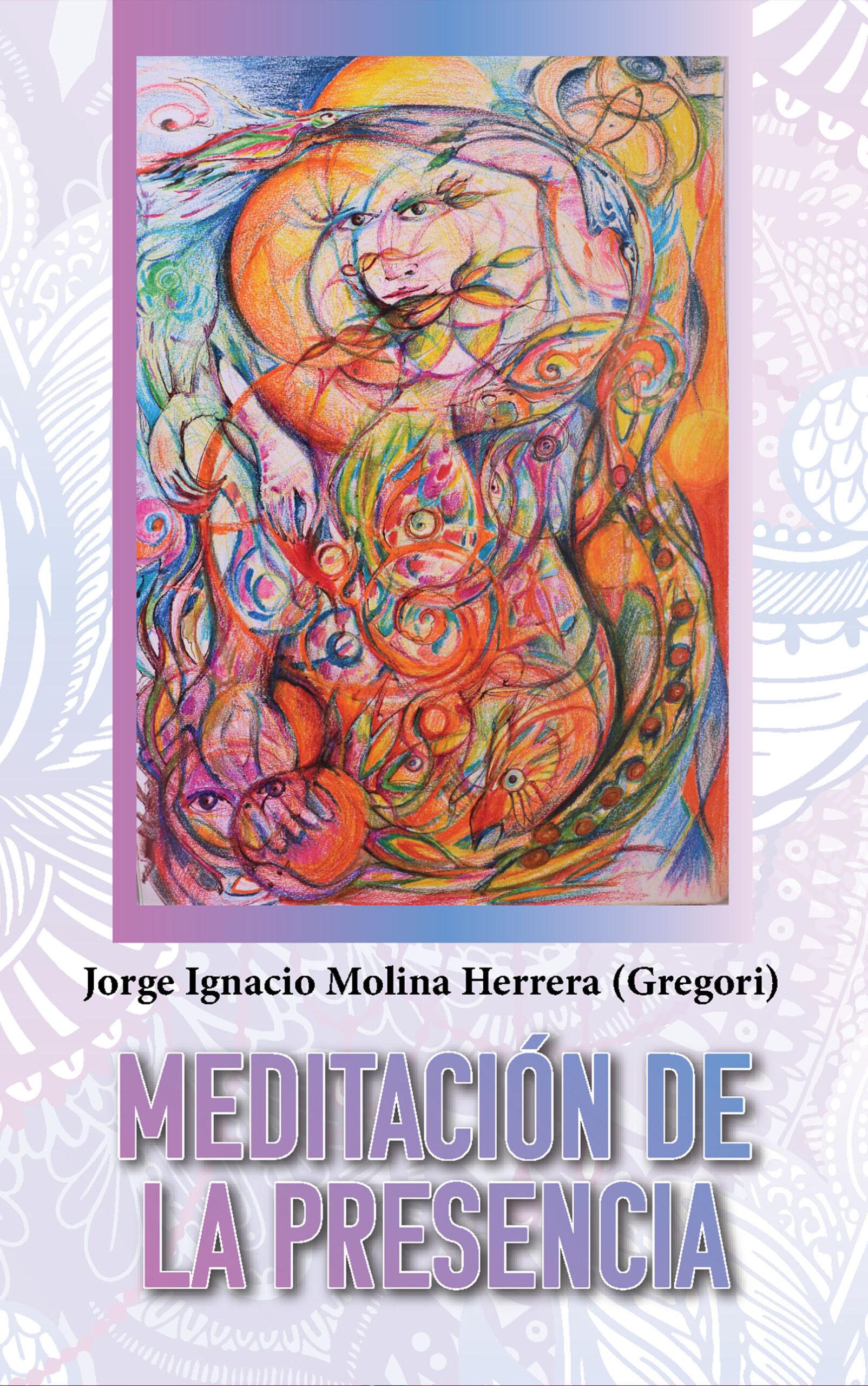 Meditación de la presencia, de Jorge Ignacio Molina Herrera