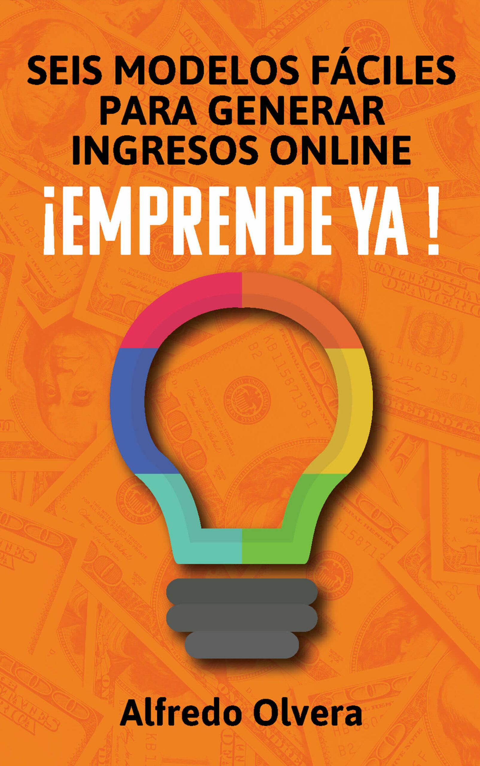 Seis modelos fáciles para generar ingresos online, de Alfredo Olvera