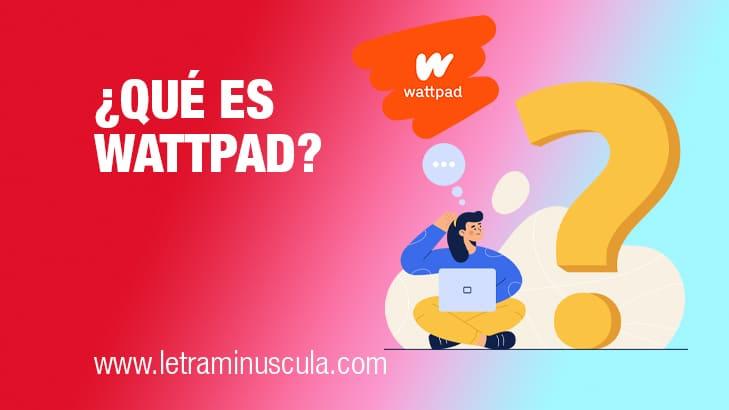 Qué es Wattpad y para qué sirve
